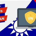 5 Best VPNs for Taiwan – Fastest, Safest, and Cheapest in 2019