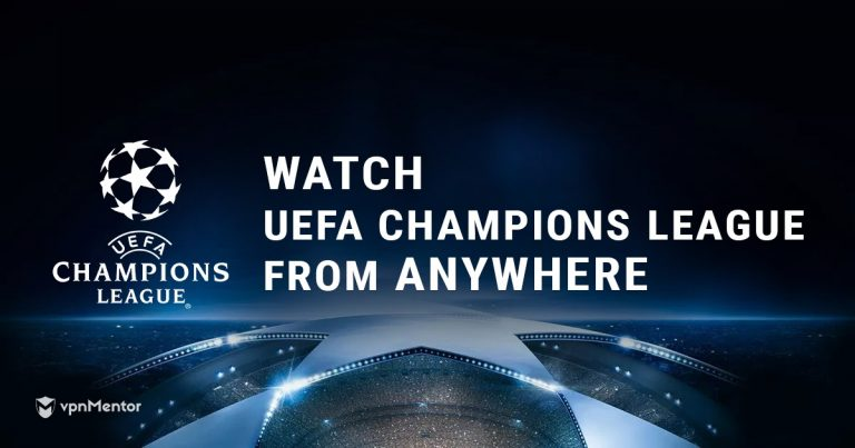 Watch the UEFA Champions League Final from Anywhere in 2019