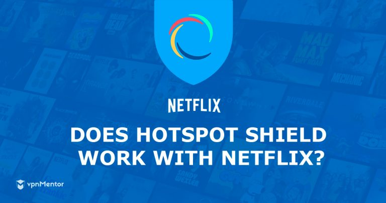 Hotspot Shield Works With Netflix US – Here's How | 2019 Update