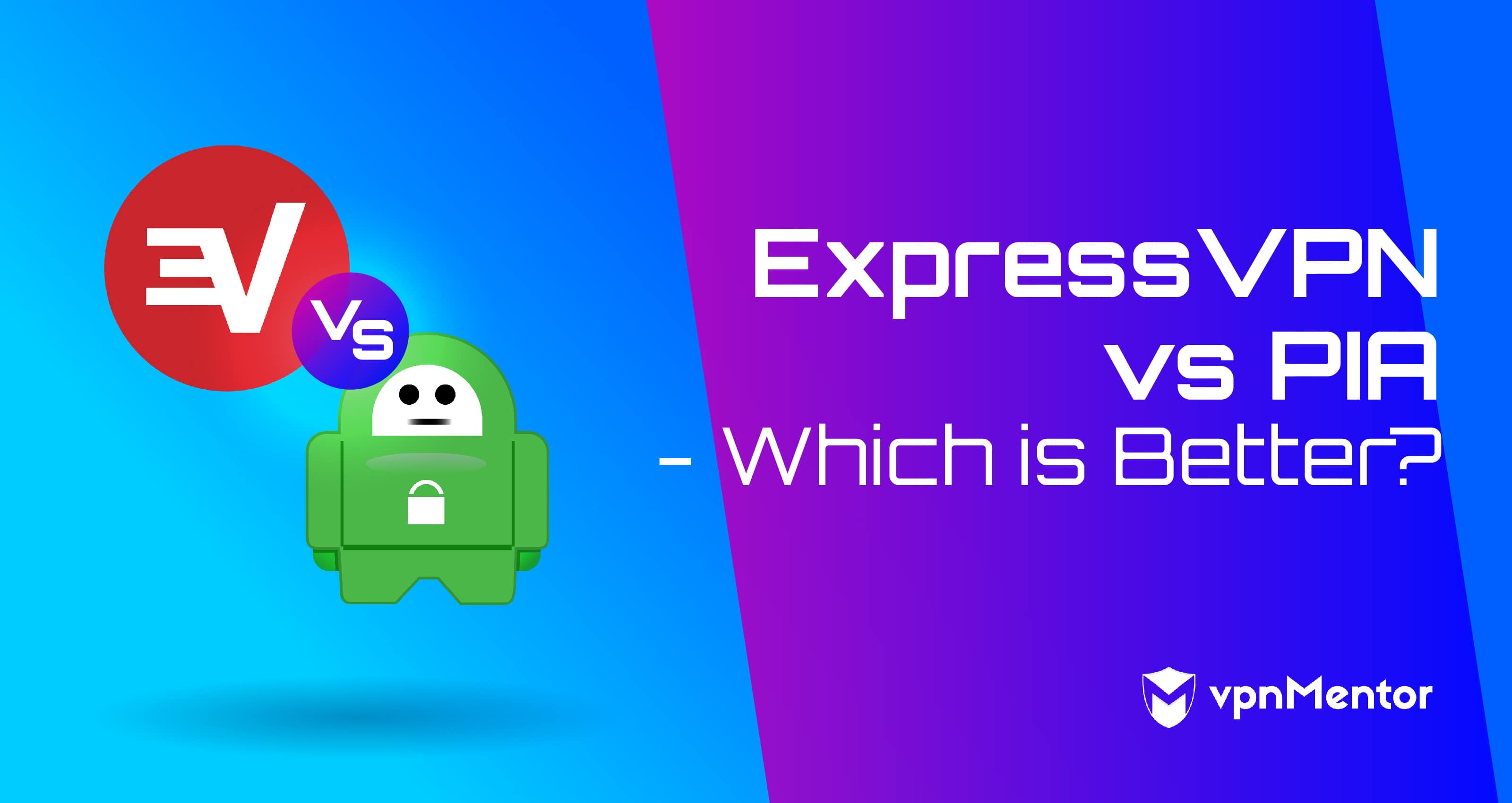 ExpressVPN vs PIA Comparison – Which is Best for You in 2019?