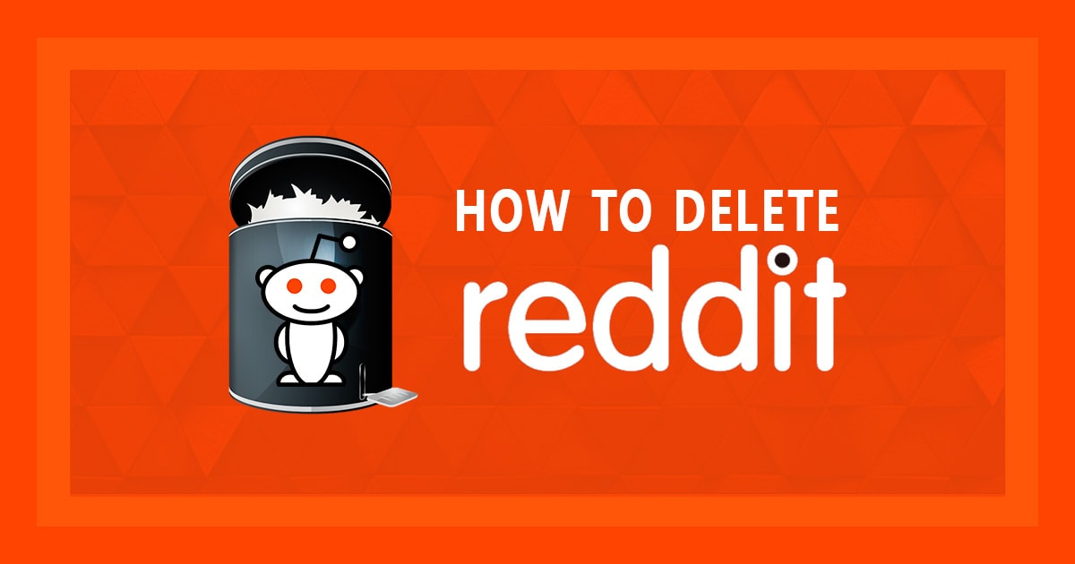 How To Delete Your Reddit Account Permanently 2020 Update