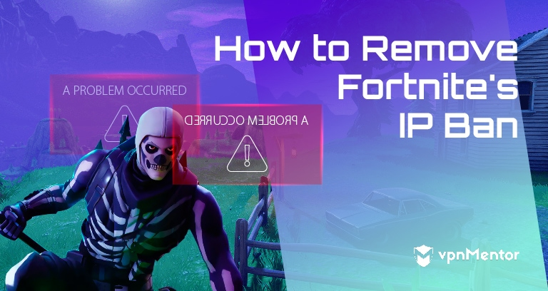 How to Remove the Fortnite IP Ban – Get Full Access in 2019