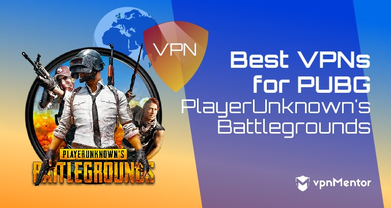 5 Best VPNs for PUBG PlayerUnknown's Battlegrounds (2019 Update)