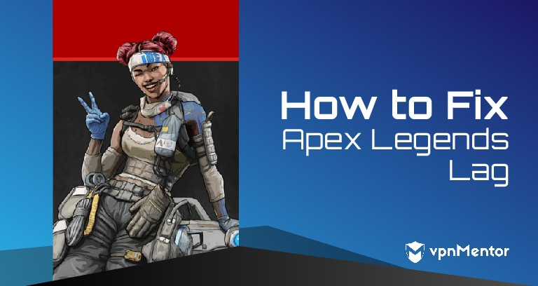 How to Fix Apex Legends Lag – Easiest Hack for Gamers in 2019