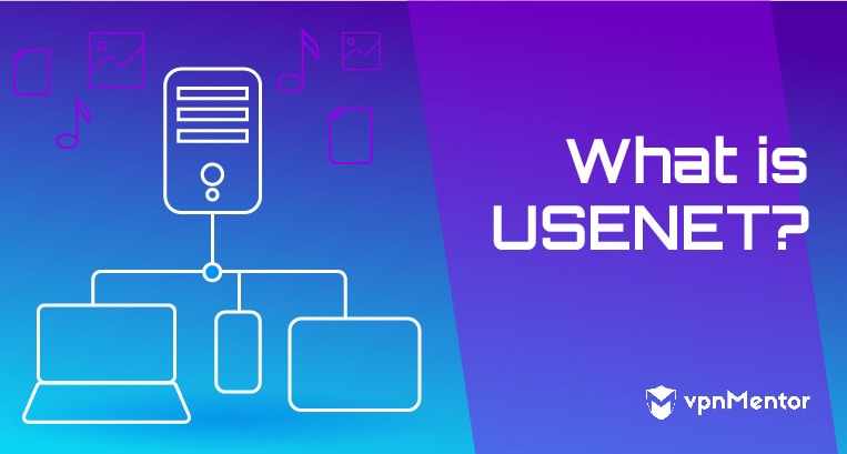 What is Usenet? Complete Guide to Usenet & How to Use It in 2019