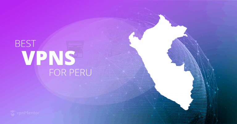 5 Best VPNs for Peru – For Safety, Streaming & Speeds in 2019