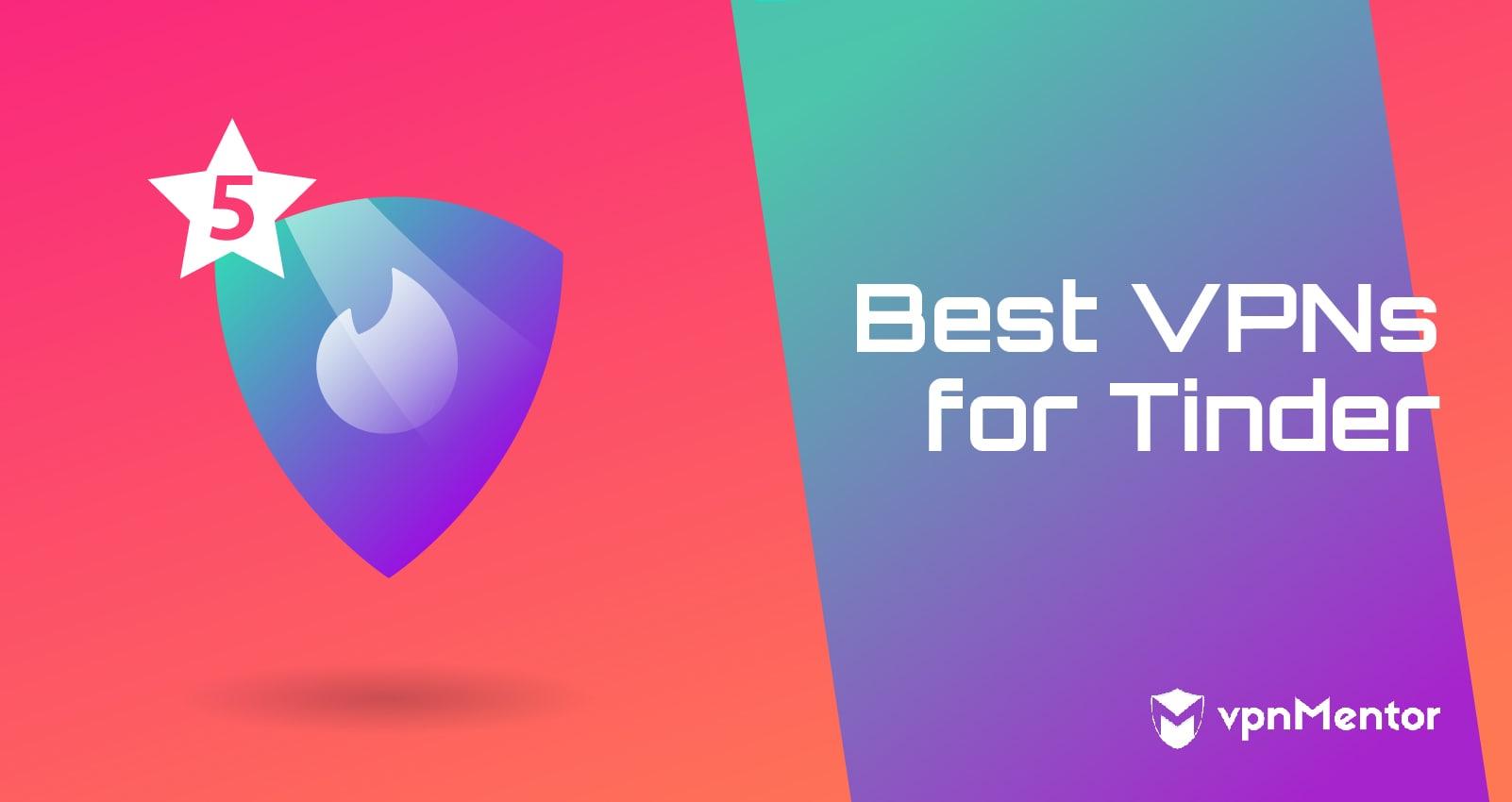 Best VPNs for Tinder