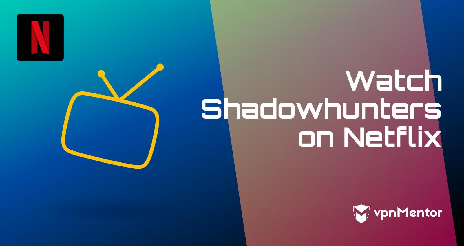 Watch Shadowhunters on Netflix