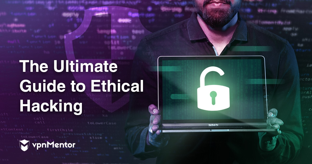 The Ultimate Guide To Ethical Hacking What You Need To Know In 2020