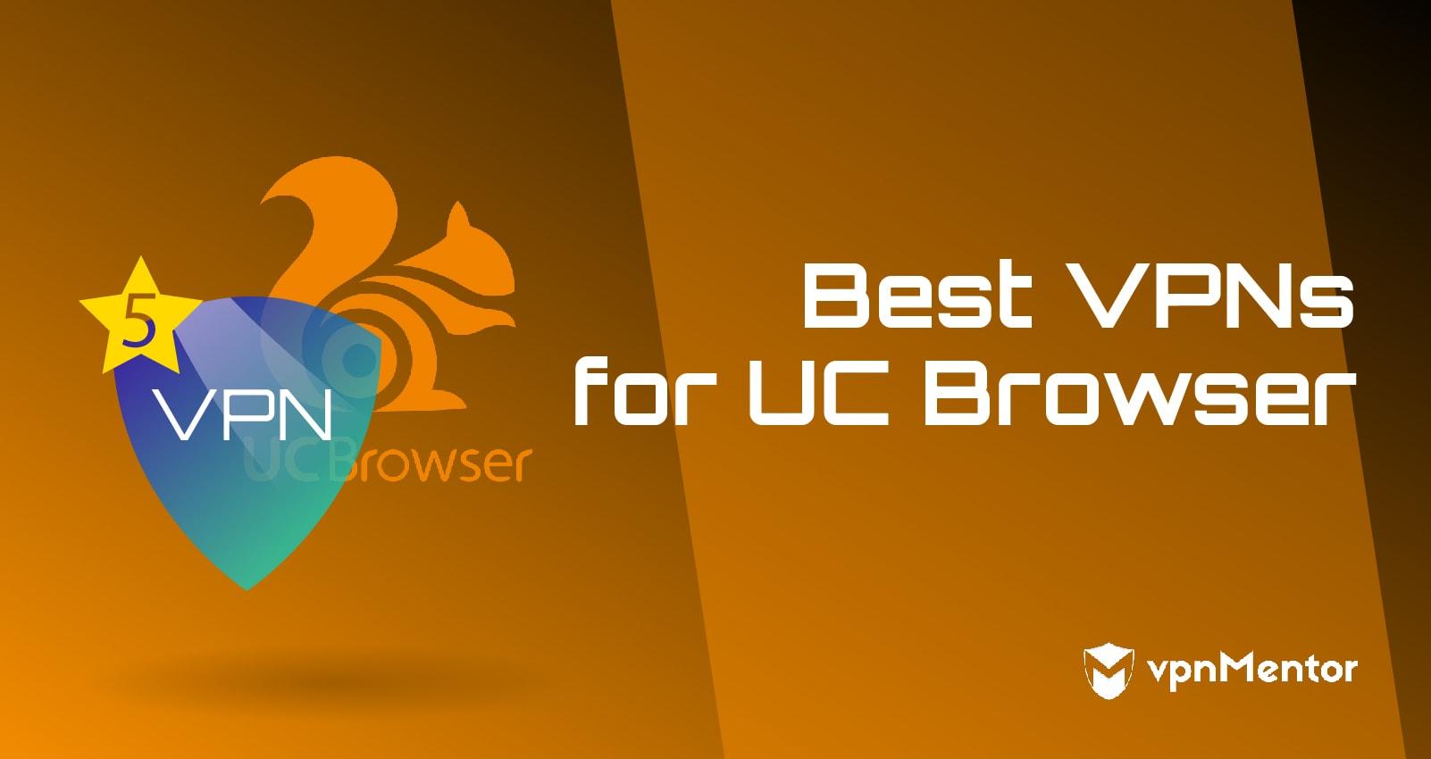 Best VPNs for UC Browser