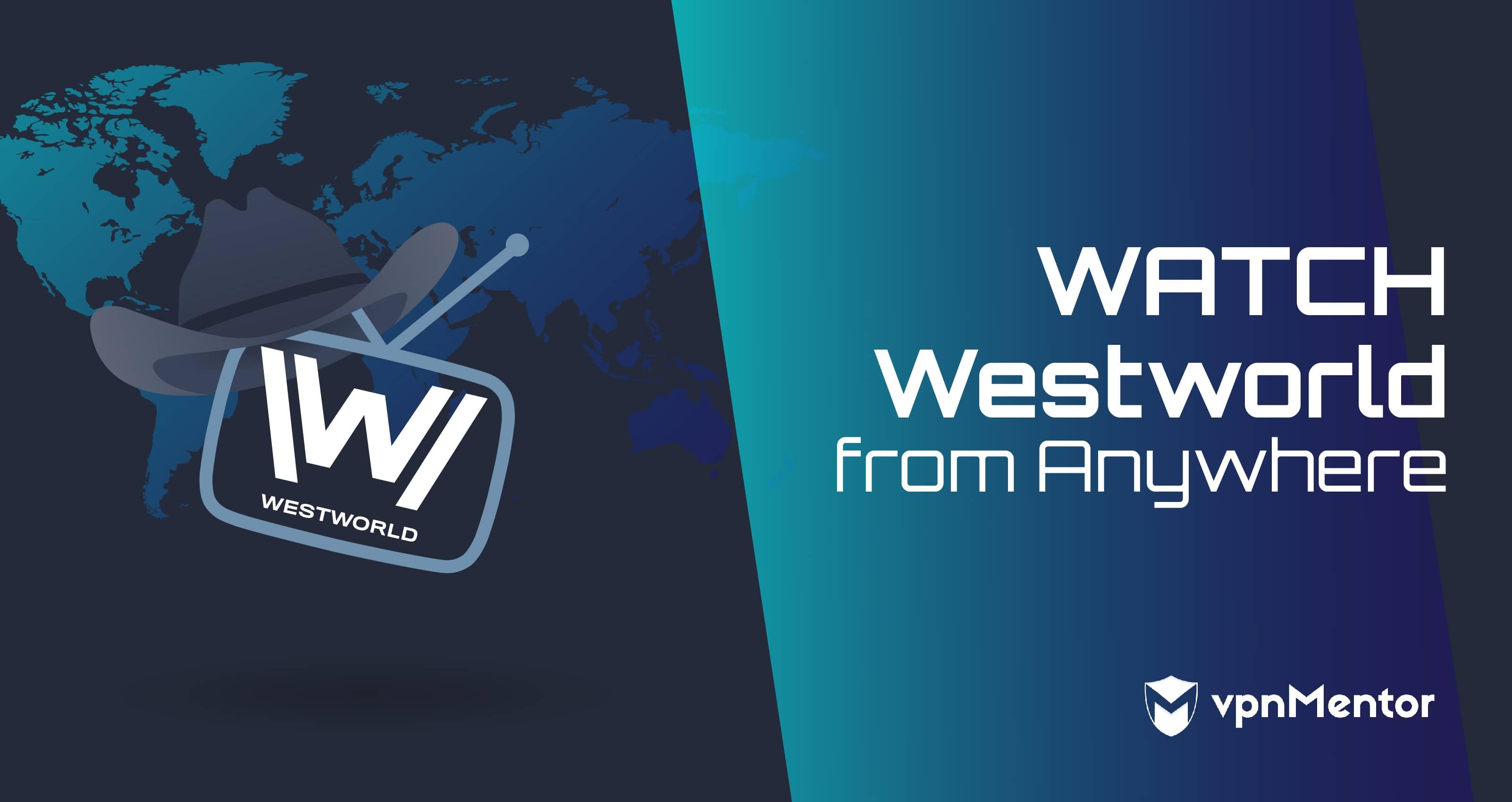 Watch Westworld Anywhere