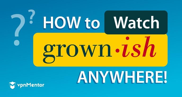 Watch Grown-ish Anywhere